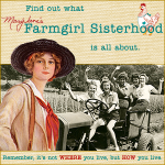 Find out about Mary Jane's Farmgirl Sisterhood.